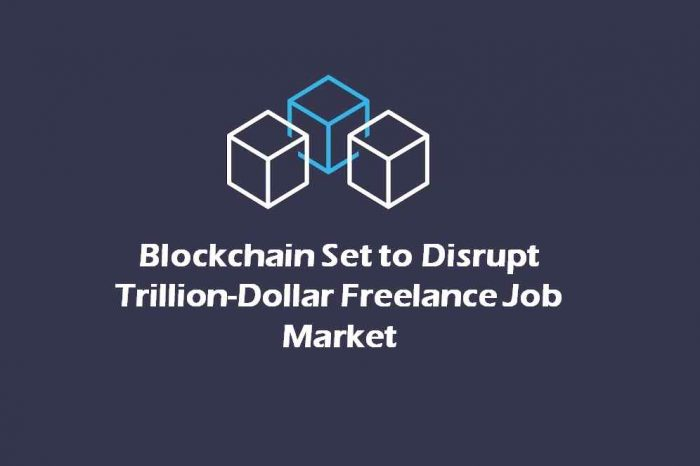 Blockchain set to disrupt trillion-dollar freelance job market