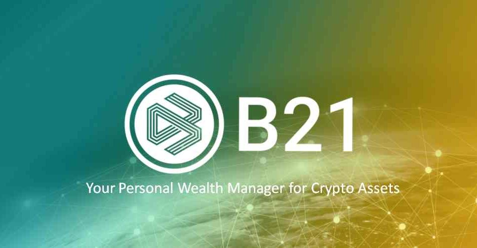 Fintech startup B21 launches first personal wealth manager for crypto assets; ready to take on Robinhood, Coinbase and Betterment