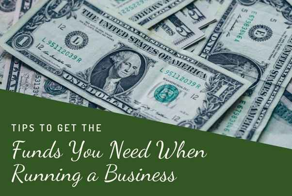 Tips to Get the Funds You Need When Running a Business